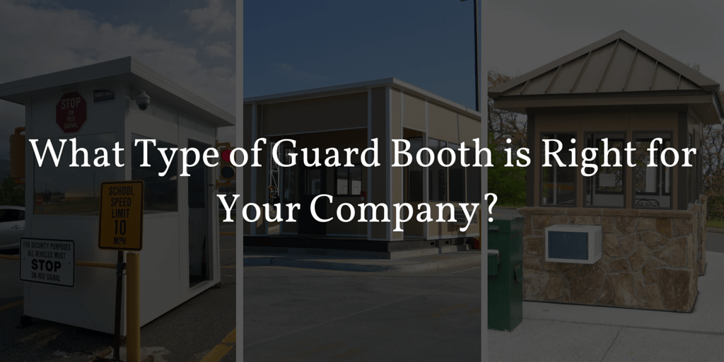 What Type of Guard Booth is Right for Your Company?