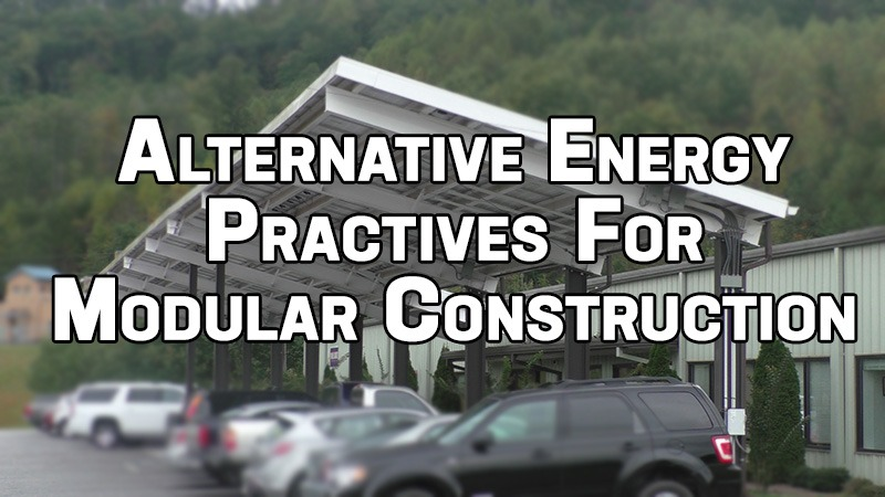 Alternative Energy Practices for Modular Construction