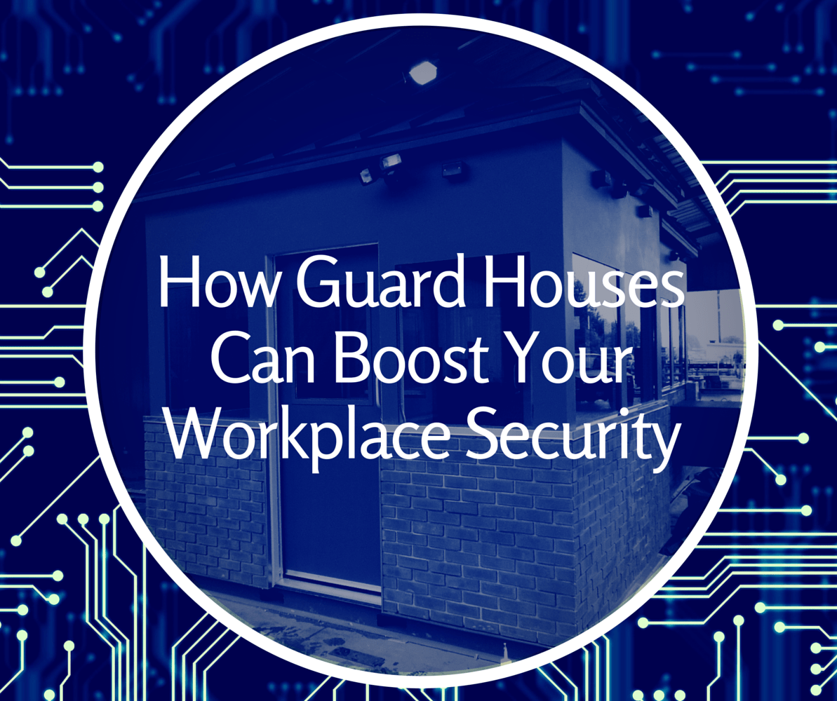 How Guard Houses Boost Your Workplace Security